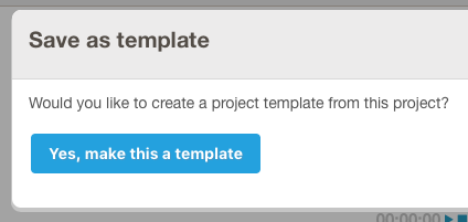 Screenshot of the confirmation modal you see after clicking the 'Save As Template' button: Would you like to create a project template from this project?